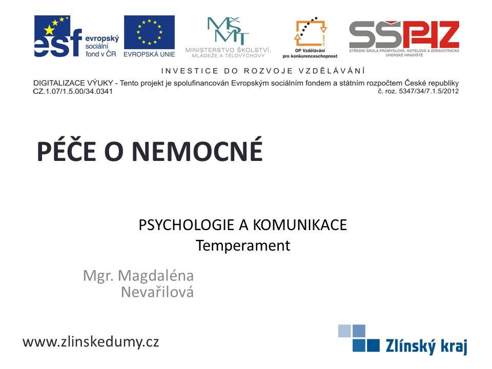 PSYCHOLOGIE A KOMUNIKACE Temperament Mgr. Magdaléna Nevařilová PÉČE O NEMOCNÉ www.zlinskedumy.cz