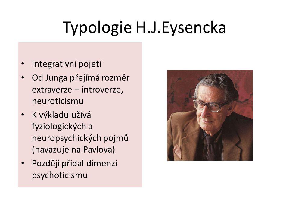 Typologie H.J.Eysencka Integrativní pojetí Od Junga přejímá rozměr extraverze – introverze, neuroticismu K výkladu užívá fyziologických a neuropsychic