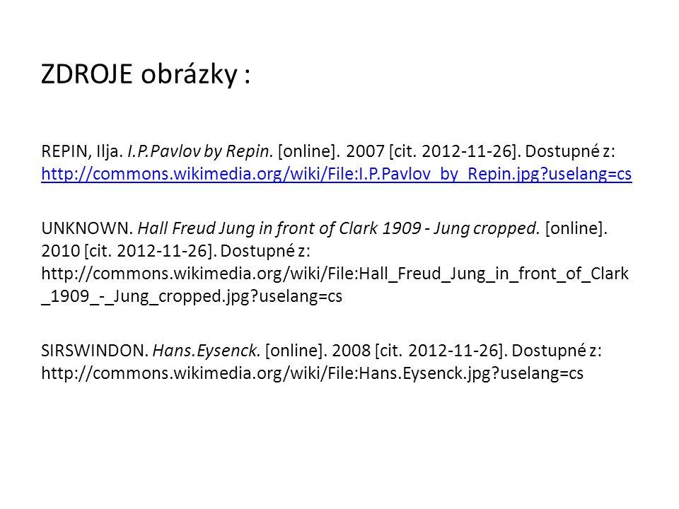 ZDROJE obrázky : REPIN, Ilja. I.P.Pavlov by Repin. [online]. 2007 [cit. 2012-11-26]. Dostupné z: http://commons.wikimedia.org/wiki/File:I.P.Pavlov_by_