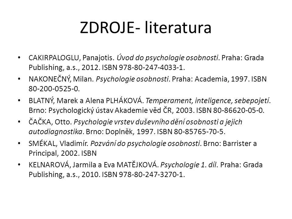 ZDROJE- literatura CAKIRPALOGLU, Panajotis. Úvod do psychologie osobnosti. Praha: Grada Publishing, a.s., 2012. ISBN 978-80-247-4033-1. NAKONEČNÝ, Mil