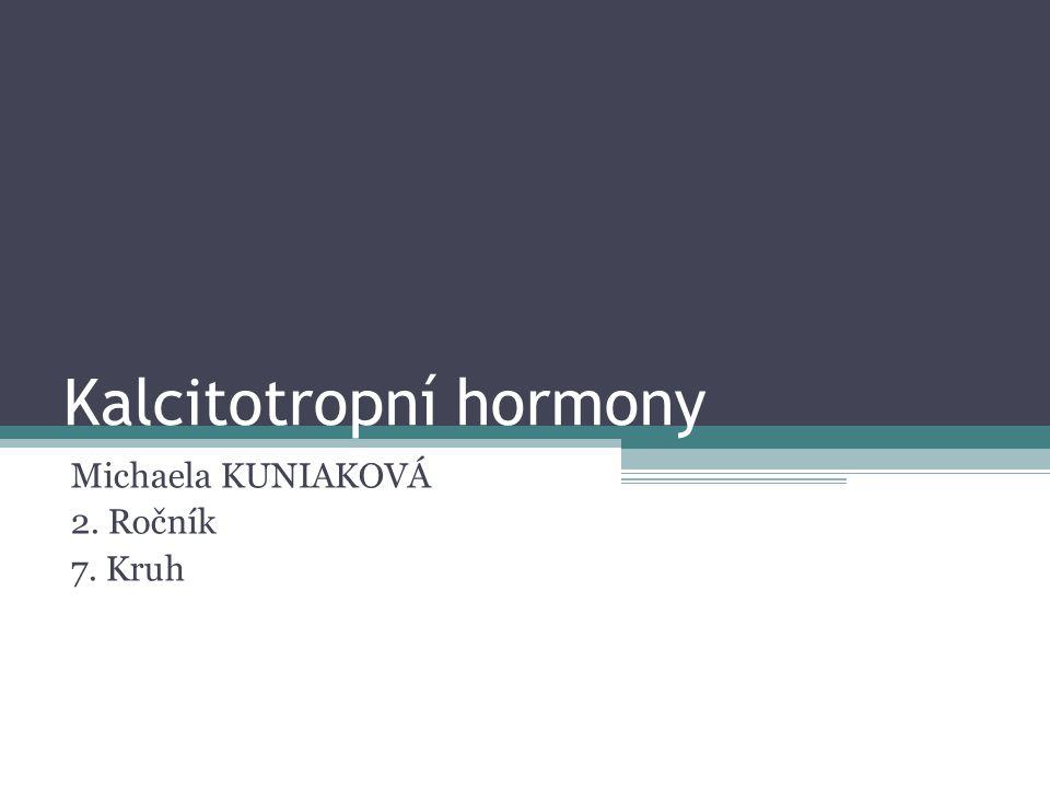 Kalcitotropní hormony Michaela KUNIAKOVÁ 2. Ročník 7. Kruh