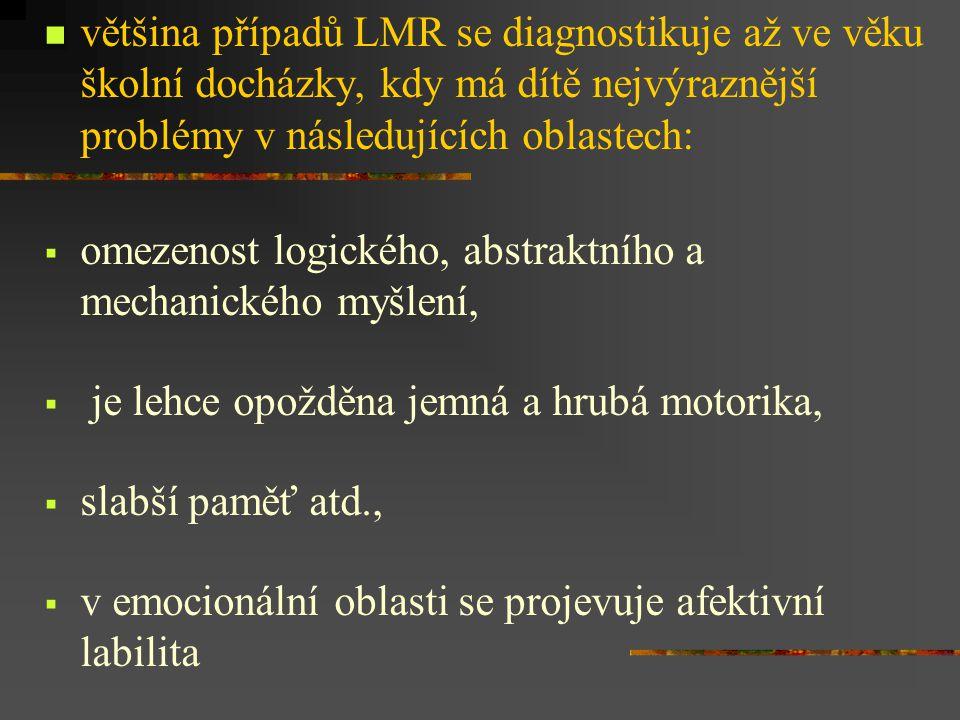 většina případů LMR se diagnostikuje až ve věku školní docházky, kdy má dítě nejvýraznější problémy v následujících oblastech:  omezenost logického,