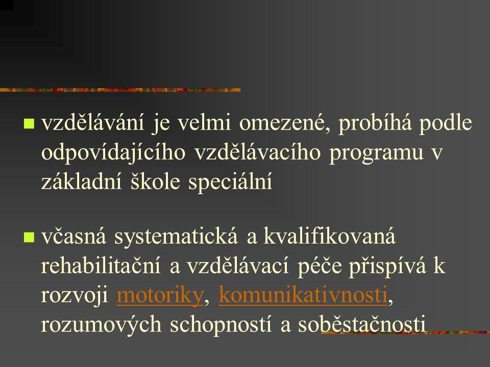 vzdělávání je velmi omezené, probíhá podle odpovídajícího vzdělávacího programu v základní škole speciální včasná systematická a kvalifikovaná rehabilitační a vzdělávací péče přispívá k rozvoji motoriky, komunikativnosti, rozumových schopností a soběstačnostimotorikykomunikativnosti