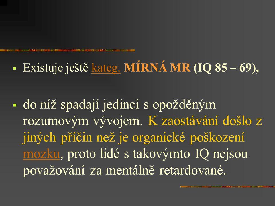  Existuje ještě kateg.MÍRNÁ MR (IQ 85 – 69),kateg.