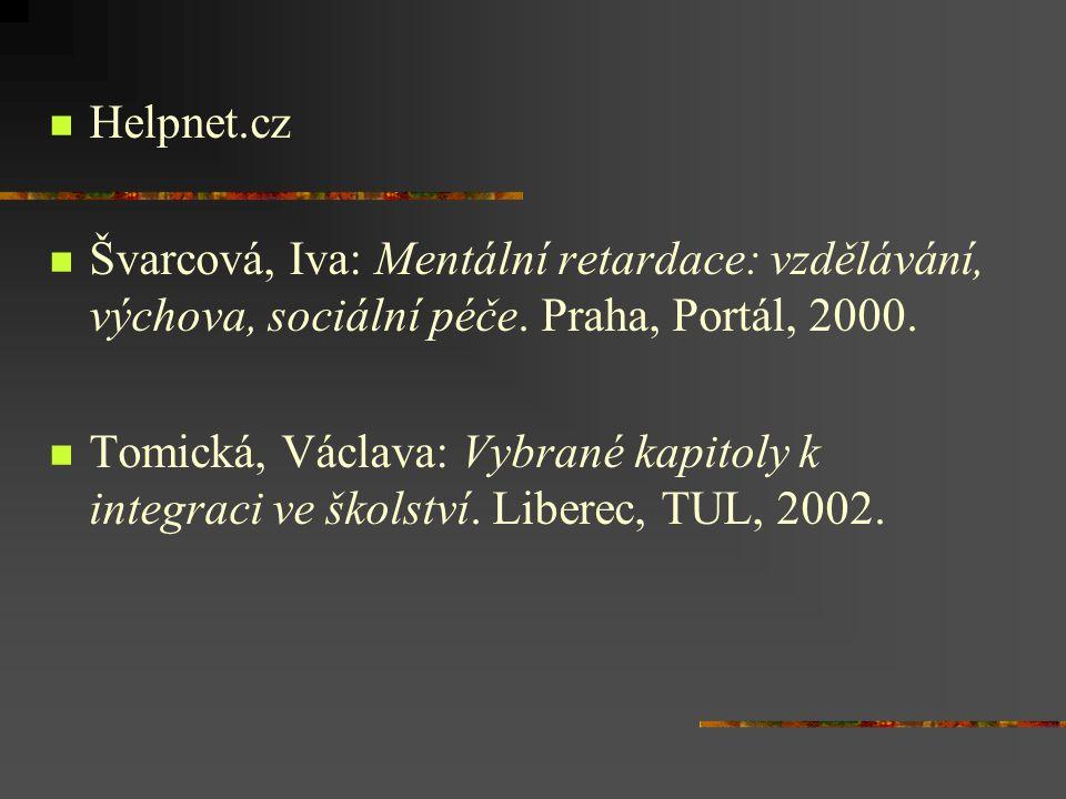 Helpnet.cz Švarcová, Iva: Mentální retardace: vzdělávání, výchova, sociální péče. Praha, Portál, 2000. Tomická, Václava: Vybrané kapitoly k integraci