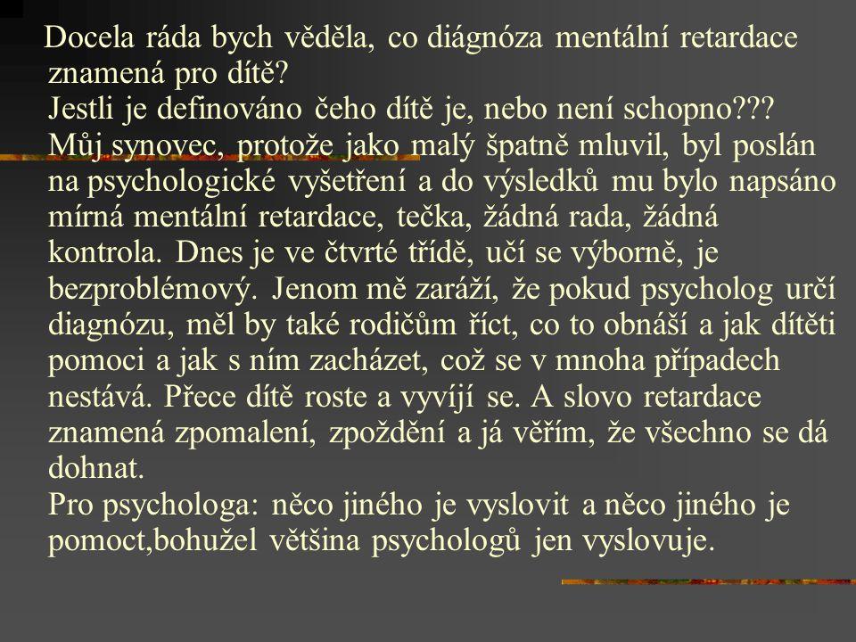 Docela ráda bych věděla, co diágnóza mentální retardace znamená pro dítě? Jestli je definováno čeho dítě je, nebo není schopno??? Můj synovec, protože