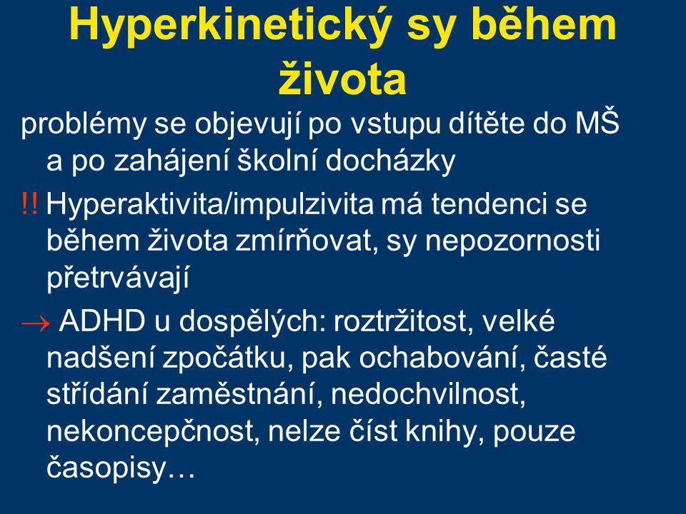 Hyperkinetický sy během života problémy se objevují po vstupu dítěte do MŠ a po zahájení školní docházky !! Hyperaktivita/impulzivita má tendenci se b