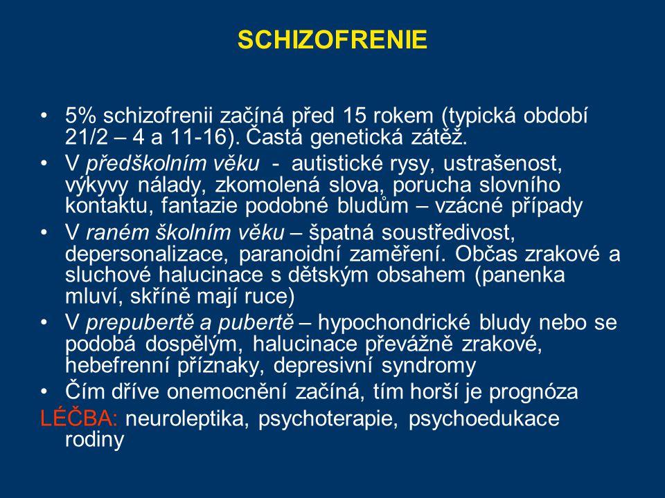 5% schizofrenii začíná před 15 rokem (typická období 21/2 – 4 a 11-16). Častá genetická zátěž. V předškolním věku - autistické rysy, ustrašenost, výky