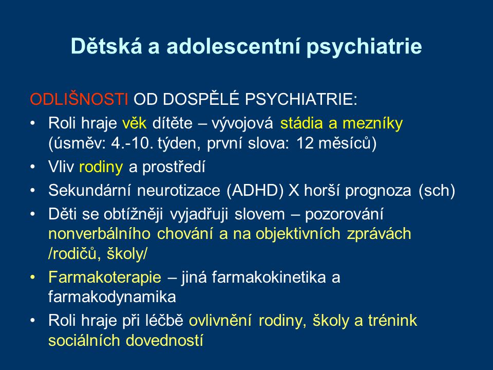 Dětská a adolescentní psychiatrie ODLIŠNOSTI OD DOSPĚLÉ PSYCHIATRIE: Roli hraje věk dítěte – vývojová stádia a mezníky (úsměv: 4.-10. týden, první slo