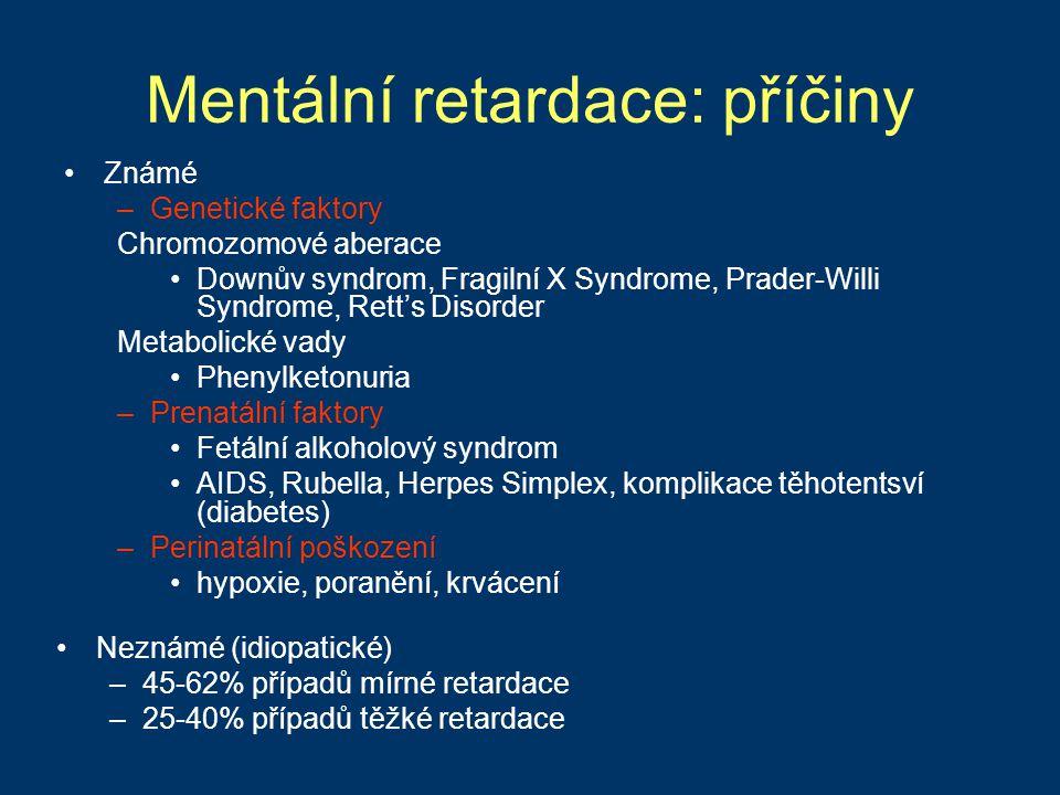 Mentální retardace: příčiny Známé –Genetické faktory Chromozomové aberace Downův syndrom, Fragilní X Syndrome, Prader-Willi Syndrome, Rett's Disorder