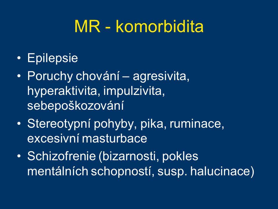 MR - komorbidita Epilepsie Poruchy chování – agresivita, hyperaktivita, impulzivita, sebepoškozování Stereotypní pohyby, pika, ruminace, excesivní mas