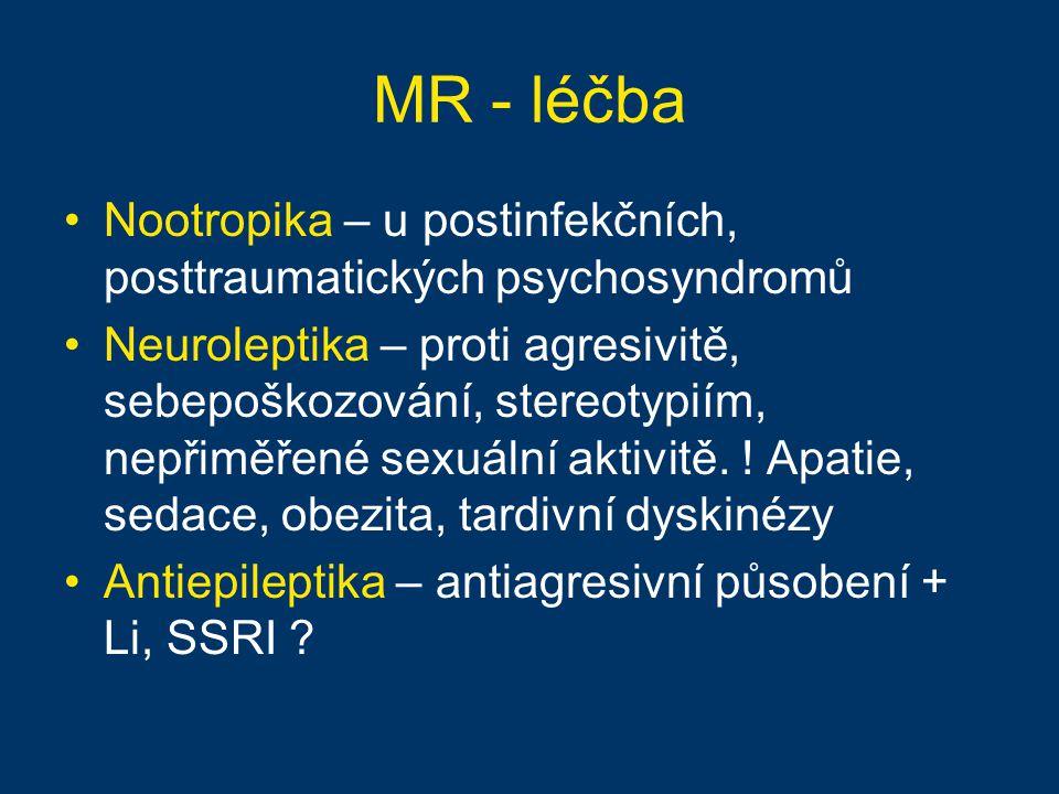 MR - léčba Nootropika – u postinfekčních, posttraumatických psychosyndromů Neuroleptika – proti agresivitě, sebepoškozování, stereotypiím, nepřiměřené