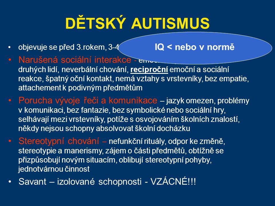 DĚTSKÝ AUTISMUS objevuje se před 3.rokem, 3-4x častější u chlapců Narušená sociální interakce - emoční odpověď na emoce druhých lidí, neverbální chová