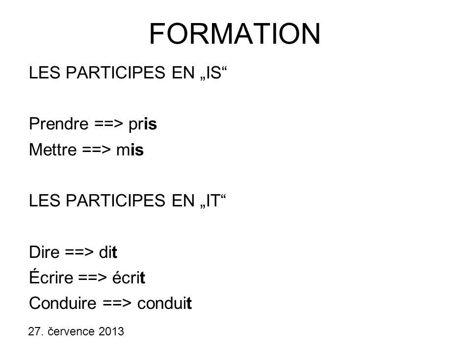 """27. července 2013 FORMATION LES PARTICIPES EN """"IS"""" Prendre ==> pris Mettre ==> mis LES PARTICIPES EN """"IT"""" Dire ==> dit Écrire ==> écrit Conduire ==> c"""