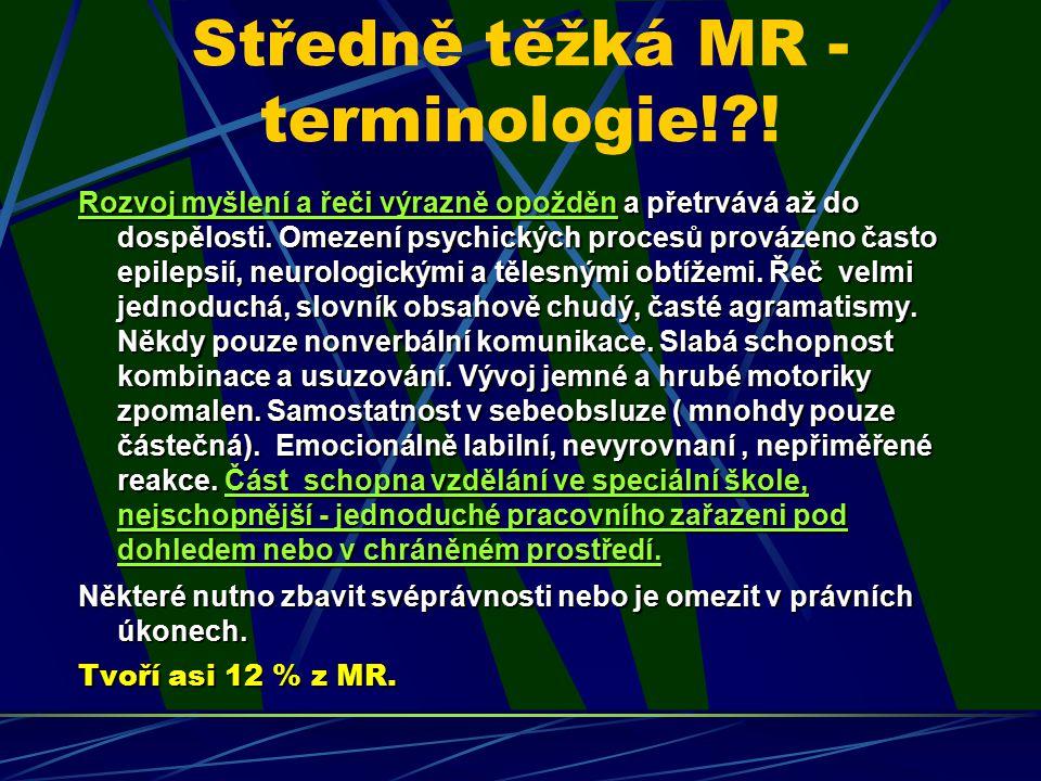 Středně těžká MR - terminologie!?! Rozvoj myšlení a řeči výrazně opožděn a přetrvává až do dospělosti. Omezení psychických procesů provázeno často epi