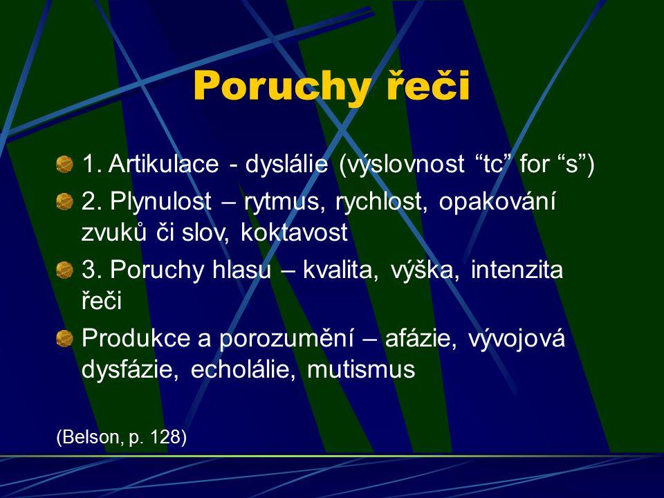 """Poruchy řeči 1. Artikulace - dyslálie (výslovnost """"tc"""" for """"s"""") 2. Plynulost – rytmus, rychlost, opakování zvuků či slov, koktavost 3. Poruchy hlasu –"""