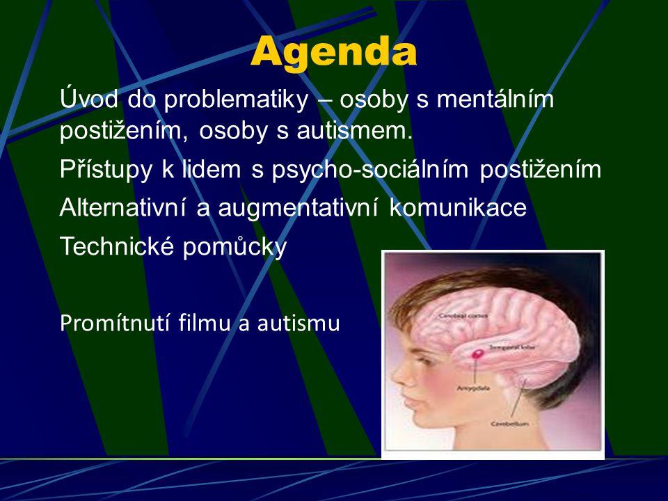 Agenda Úvod do problematiky – osoby s mentálním postižením, osoby s autismem. Přístupy k lidem s psycho-sociálním postižením Alternativní a augmentati