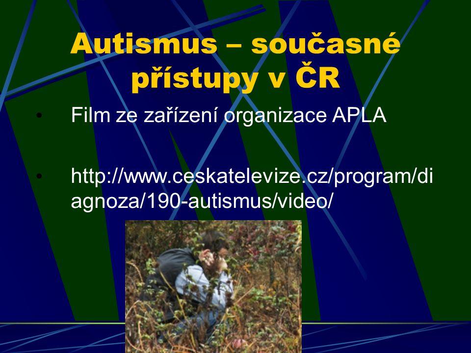 Autismus – současné přístupy v ČR Film ze zařízení organizace APLA http://www.ceskatelevize.cz/program/di agnoza/190-autismus/video/