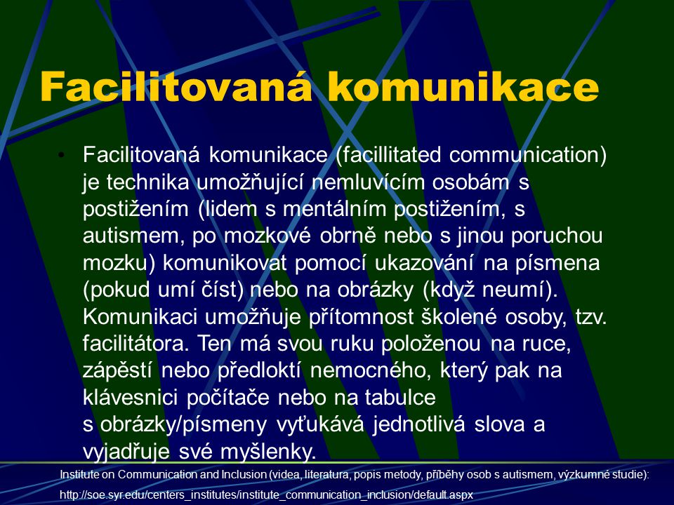Facilitovaná komunikace Facilitovaná komunikace (facillitated communication) je technika umožňující nemluvícím osobám s postižením (lidem s mentálním