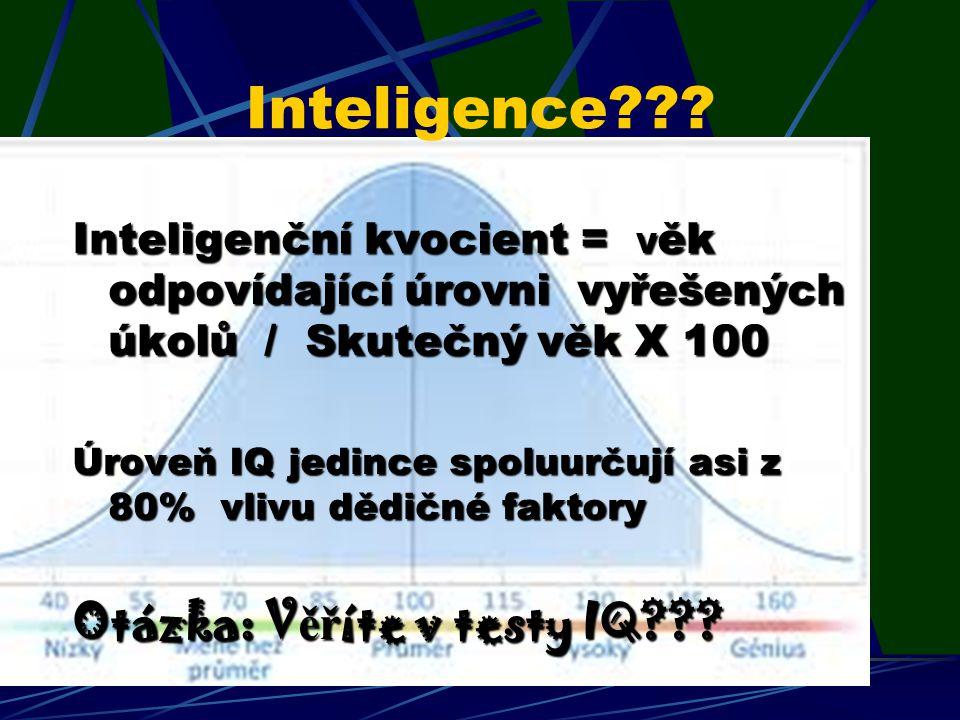 Inteligence??? Inteligenční kvocient = V ěk odpovídající úrovni vyřešených úkolů / Skutečný věk X 100 Úroveň IQ jedince spoluurčují asi z 80% vlivu dě