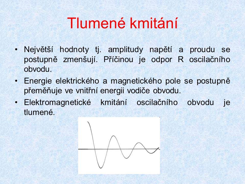 Tlumené kmitání Největší hodnoty tj. amplitudy napětí a proudu se postupně zmenšují. Příčinou je odpor R oscilačního obvodu. Energie elektrického a ma