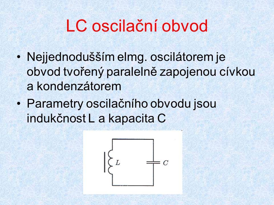 LC oscilační obvod Nejjednodušším elmg. oscilátorem je obvod tvořený paralelně zapojenou cívkou a kondenzátorem Parametry oscilačního obvodu jsou indu