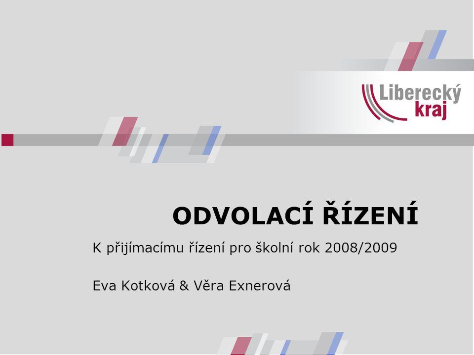 ODVOLACÍ ŘÍZENÍ K přijímacímu řízení pro školní rok 2008/2009 Eva Kotková & Věra Exnerová