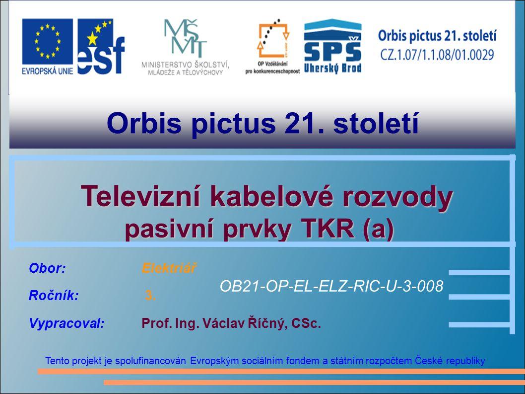 Orbis pictus 21. století Tento projekt je spolufinancován Evropským sociálním fondem a státním rozpočtem České republiky Televizní kabelové rozvody Te