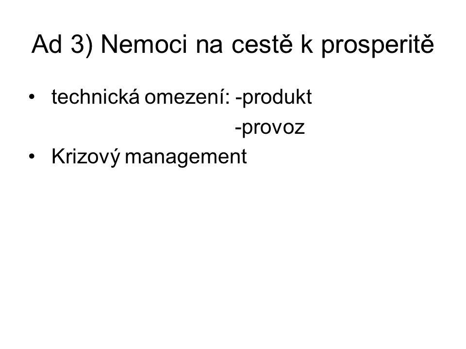 Ad 3) Nemoci na cestě k prosperitě technická omezení: -produkt -provoz Krizový management