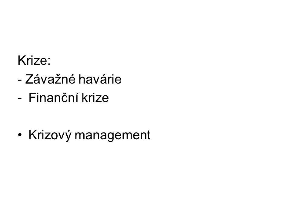 Krize: - Závažné havárie -Finanční krize Krizový management