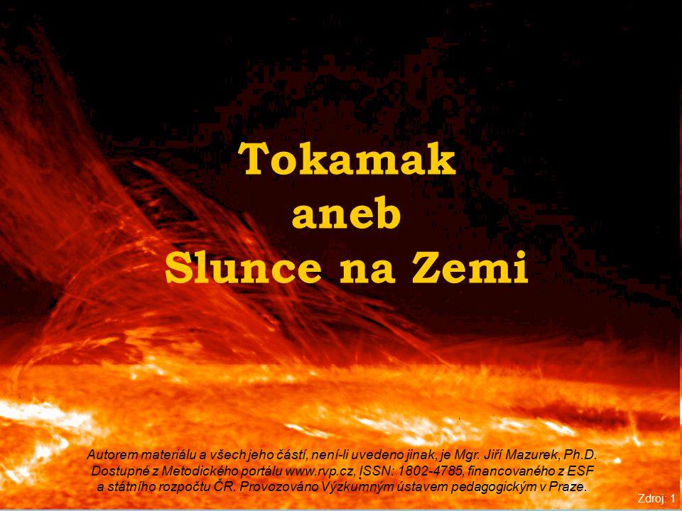 Tokamak aneb Slunce na Zemi Zdroj: 1 Autorem materiálu a všech jeho částí, není-li uvedeno jinak, je Mgr.