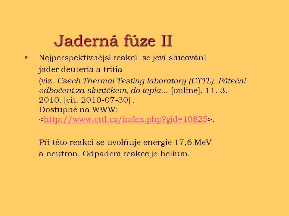 Jaderná fúze II  Nejperspektivnější reakcí se jeví slučování jader deuteria a tritia (viz.