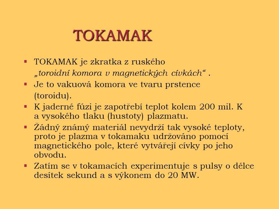 """TOKAMAK  TOKAMAK je zkratka z ruského """"toroidní komora v magnetických cívkách ."""