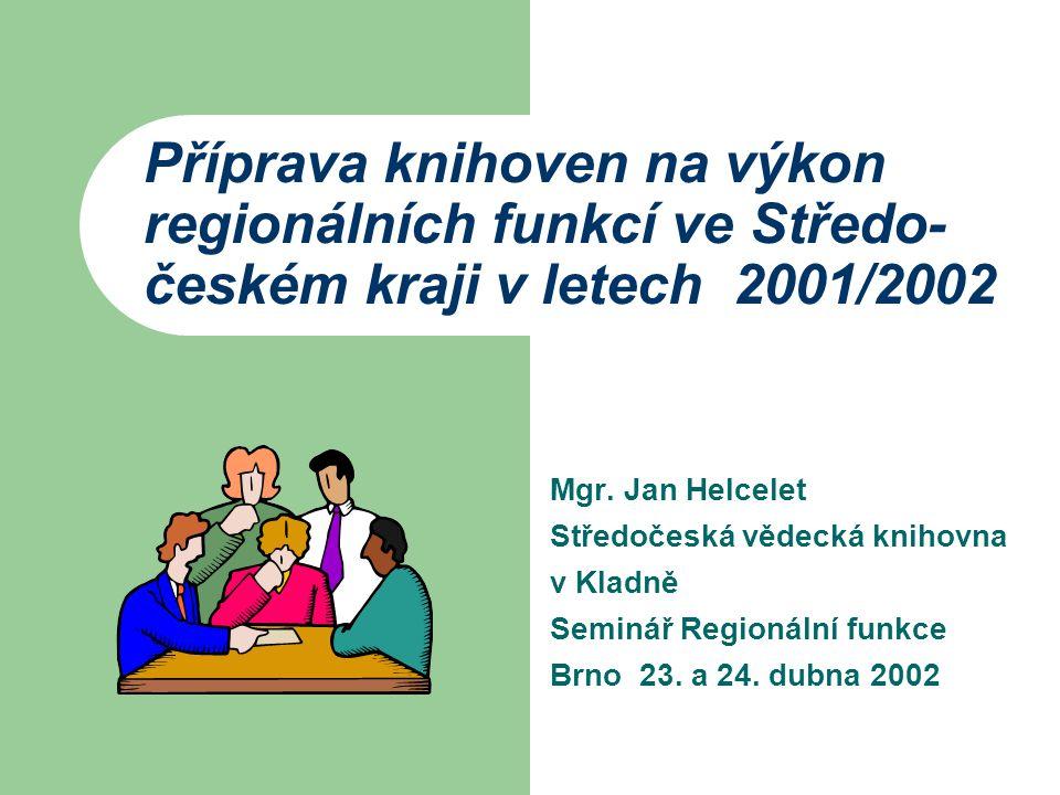 Příprava knihoven na výkon regionálních funkcí ve Středo- českém kraji v letech 2001/2002 Mgr.