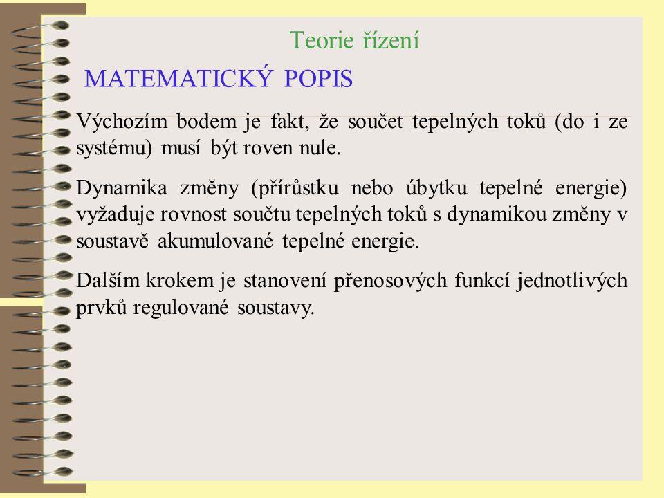 Teorie řízení MATEMATICKÝ POPIS Výchozím bodem je fakt, že součet tepelných toků (do i ze systému) musí být roven nule. Dynamika změny (přírůstku nebo