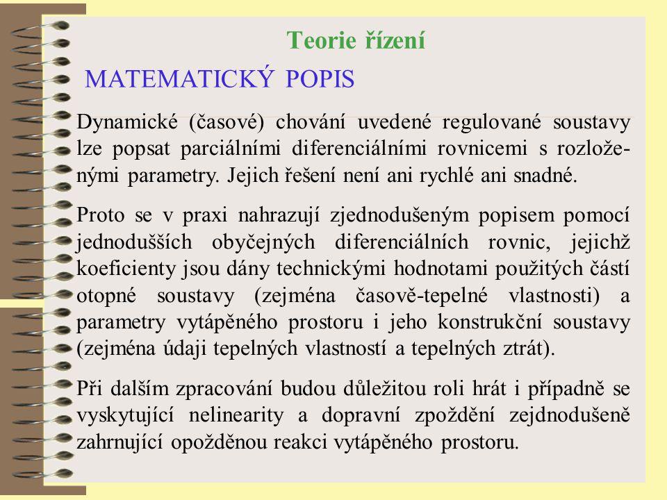 Teorie řízení MATEMATICKÝ POPIS Dynamické (časové) chování uvedené regulované soustavy lze popsat parciálními diferenciálními rovnicemi s rozlože- ným