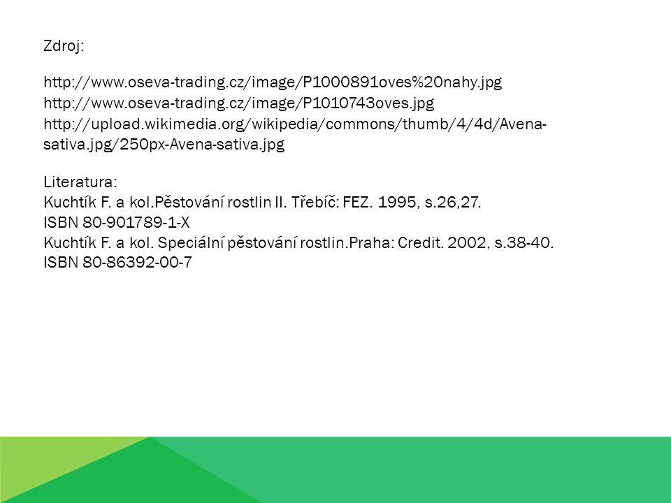 http://www.oseva-trading.cz/image/P1000891oves%20nahy.jpg Zdroj: http://www.oseva-trading.cz/image/P1010743oves.jpg http://upload.wikimedia.org/wikipedia/commons/thumb/4/4d/Avena- sativa.jpg/250px-Avena-sativa.jpg Literatura: Kuchtík F.
