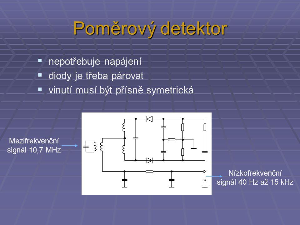 Poměrový detektor  nepotřebuje napájení  diody je třeba párovat  vinutí musí být přísně symetrická Nízkofrekvenční signál 40 Hz až 15 kHz Mezifrekv
