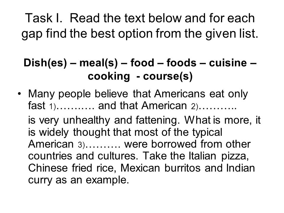 Task I. Read the text below and for each gap find the best option from the given list. Dish(es) – meal(s) – food – foods – cuisine – cooking - course(