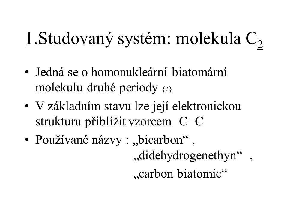 1.Studovaný systém: molekula C 2 Jedná se o homonukleární biatomární molekulu druhé periody {2} V základním stavu lze její elektronickou strukturu při