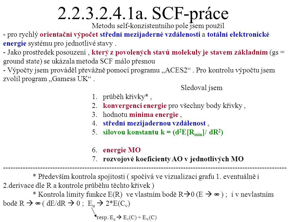 2.2.3.2.4.1a. SCF-práce Metodu self-konzistentního pole jsem použil - pro rychlý orientační výpočet střední mezijaderné vzdálenosti a totální elektron