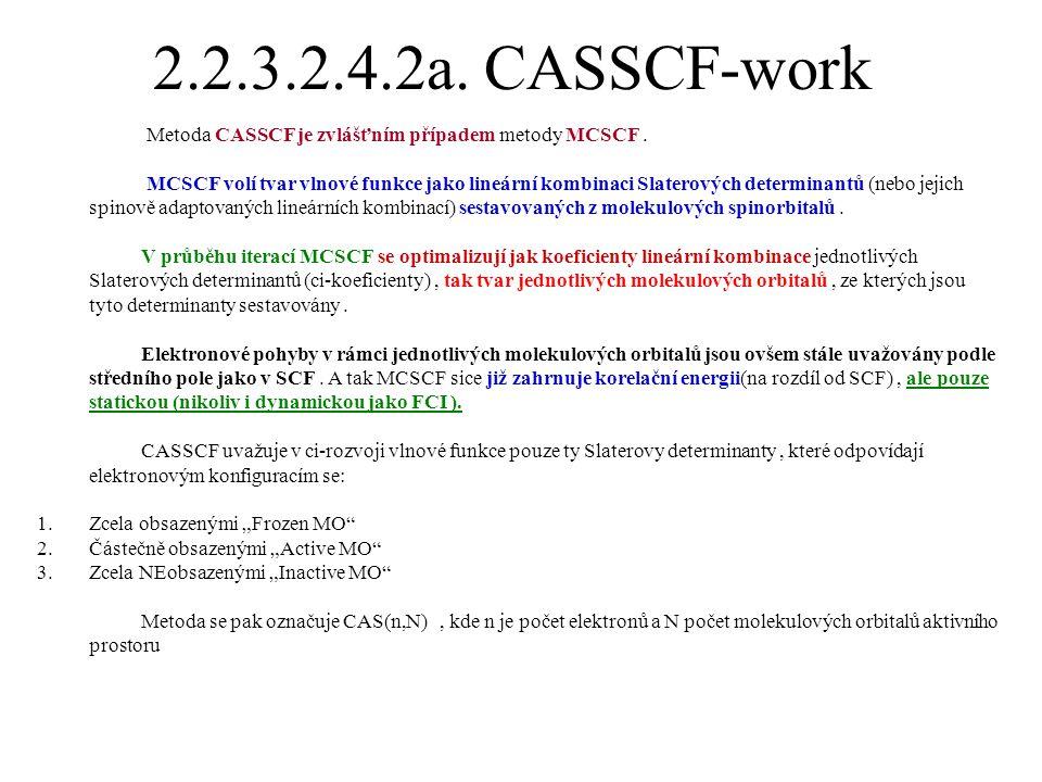 2.2.3.2.4.2a. CASSCF-work Metoda CASSCF je zvlášťním případem metody MCSCF. MCSCF volí tvar vlnové funkce jako lineární kombinaci Slaterových determin