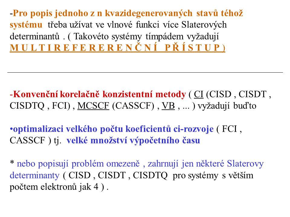 -Pro popis jednoho z n kvazidegenerovaných stavů téhož systému třeba užívat ve vlnové funkci více Slaterových determinantů. ( Takovéto systémy tímpáde