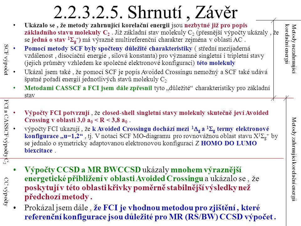 2.2.3.2.5. Shrnutí, Závěr Ukázalo se, že metody zahrnující korelační energii jsou nezbytné již pro popis základního stavu molekuly C 2. Již základní s