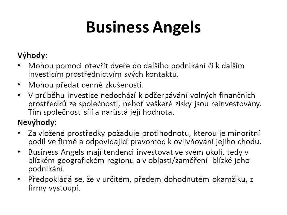 Business Angels Výhody: Mohou pomoci otevřít dveře do dalšího podnikání či k dalším investicím prostřednictvím svých kontaktů. Mohou předat cenné zkuš