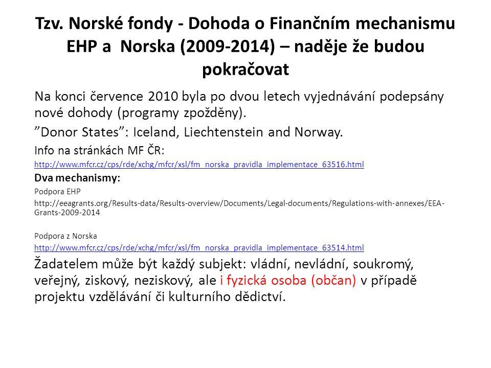 Tzv. Norské fondy - Dohoda o Finančním mechanismu EHP a Norska (2009-2014) – naděje že budou pokračovat Na konci července 2010 byla po dvou letech vyj