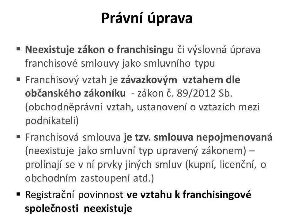 Právní úprava  Neexistuje zákon o franchisingu či výslovná úprava franchisové smlouvy jako smluvního typu  Franchisový vztah je závazkovým vztahem d