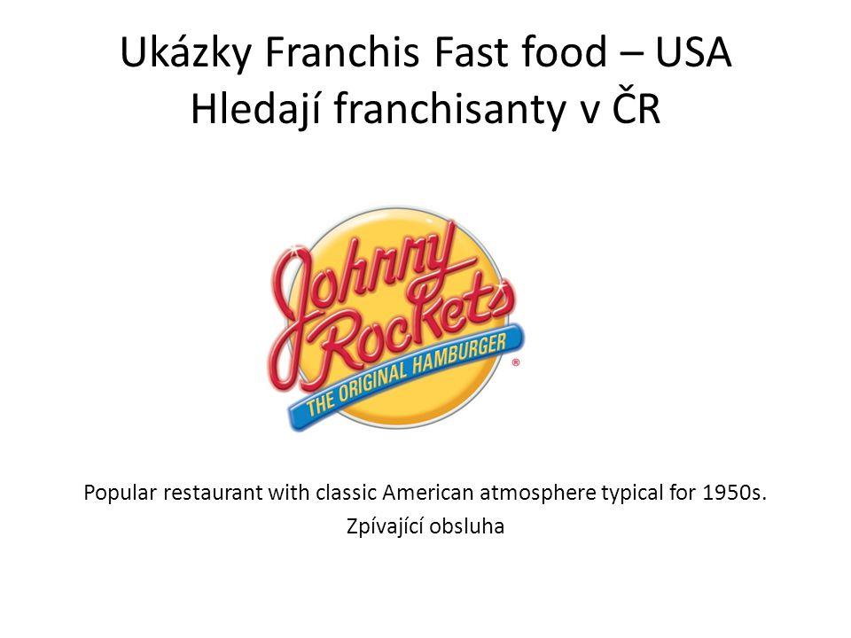 Ukázky Franchis Fast food – USA Hledají franchisanty v ČR Popular restaurant with classic American atmosphere typical for 1950s. Zpívající obsluha