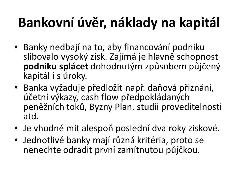 Bankovní úvěr, náklady na kapitál Banky nedbají na to, aby financování podniku slibovalo vysoký zisk. Zajímá je hlavně schopnost podniku splácet dohod