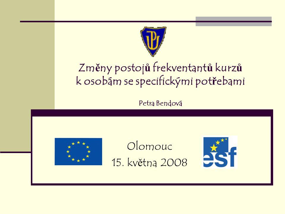 Zm ě ny postoj ů frekventant ů kurz ů k osobám se specifickými pot ř ebami Petra Bendová Olomouc 15.